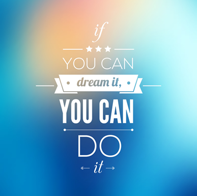 You can do it if you dream it